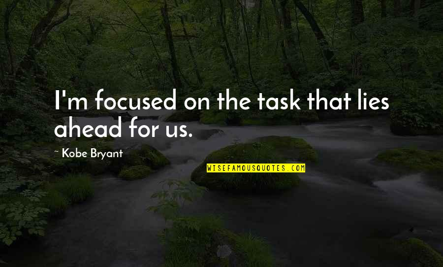 Vengefully Quotes By Kobe Bryant: I'm focused on the task that lies ahead