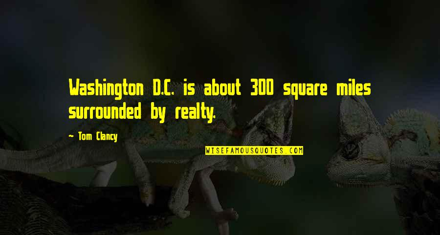 Vengefully Quotes By Tom Clancy: Washington D.C. is about 300 square miles surrounded