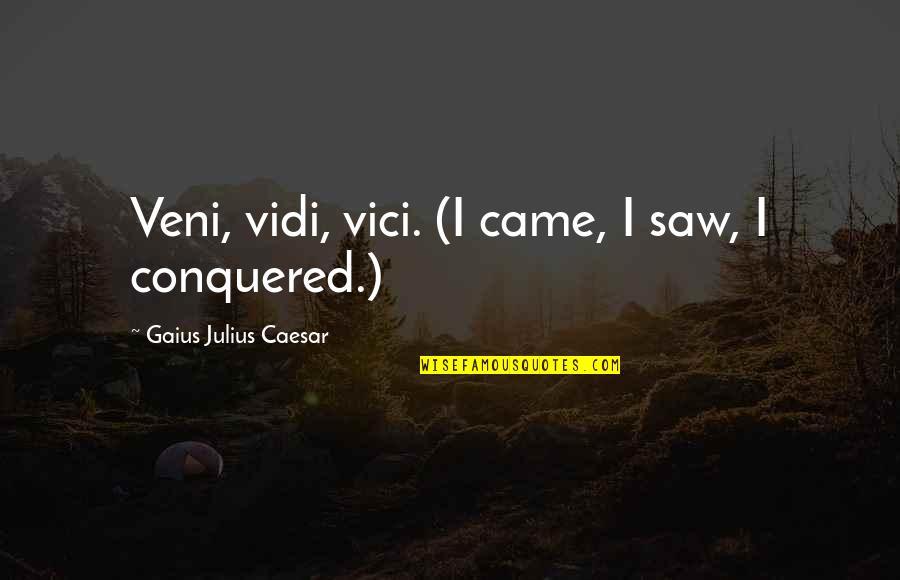 Veni Quotes By Gaius Julius Caesar: Veni, vidi, vici. (I came, I saw, I
