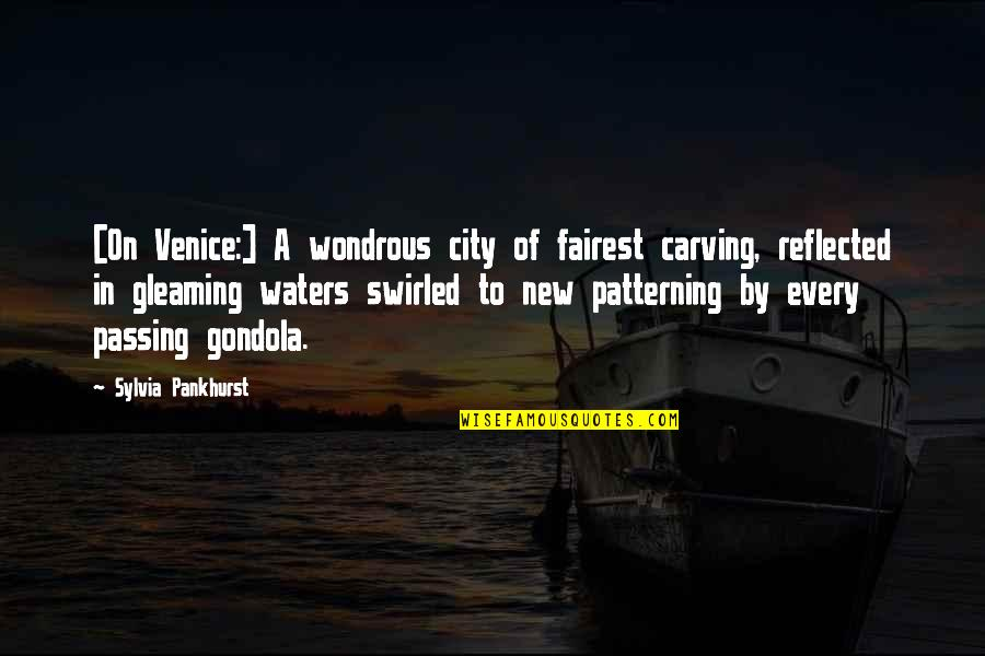 Venice Gondola Quotes By Sylvia Pankhurst: [On Venice:] A wondrous city of fairest carving,