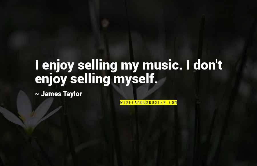 Venicones Quotes By James Taylor: I enjoy selling my music. I don't enjoy
