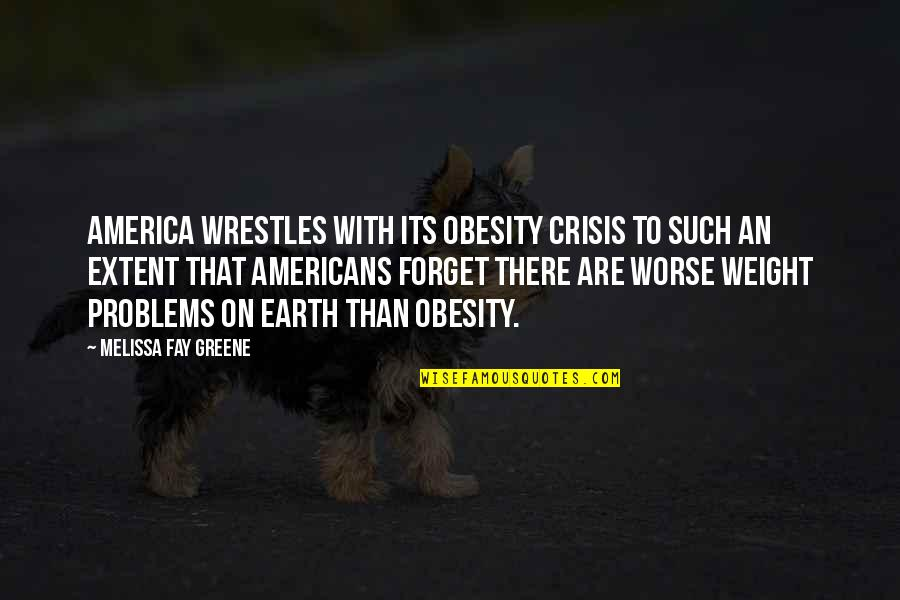 Venicones Quotes By Melissa Fay Greene: America wrestles with its obesity crisis to such