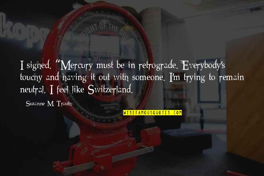 """Venicones Quotes By Suzanne M. Trauth: I sighed. """"Mercury must be in retrograde. Everybody's"""