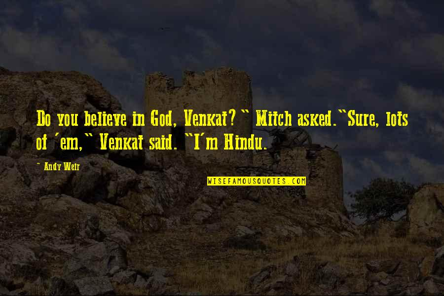 "Venkat Quotes By Andy Weir: Do you believe in God, Venkat?"" Mitch asked.""Sure,"