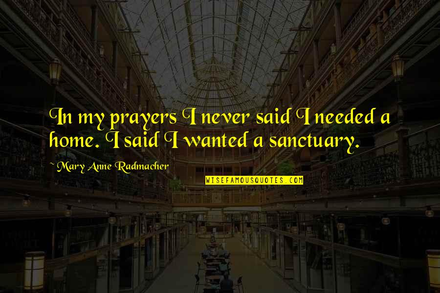 Venkat Quotes By Mary Anne Radmacher: In my prayers I never said I needed
