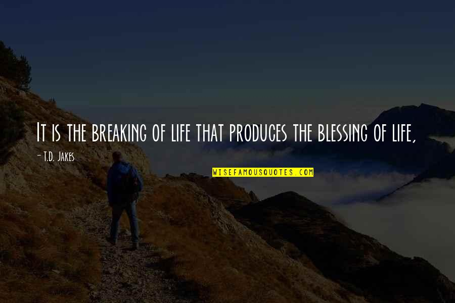 Venkat Quotes By T.D. Jakes: It is the breaking of life that produces