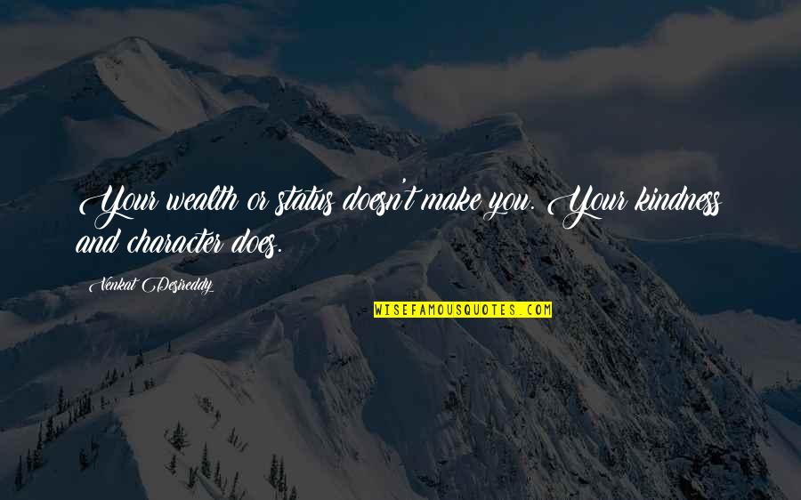 Venkat Quotes By Venkat Desireddy: Your wealth or status doesn't make you. Your