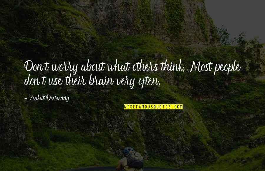 Venkat Quotes By Venkat Desireddy: Don't worry about what others think. Most people