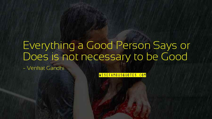 Venkat Quotes By Venkat Gandhi: Everything a Good Person Says or Does is