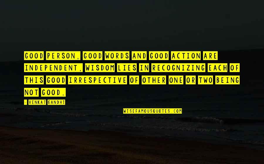 Venkat Quotes By Venkat Gandhi: Good Person, Good Words and Good Action are