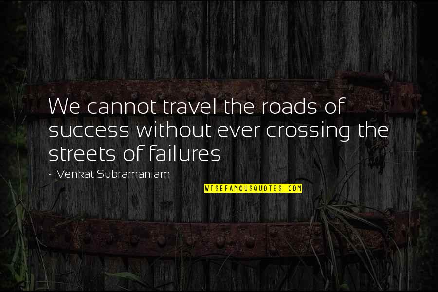 Venkat Quotes By Venkat Subramaniam: We cannot travel the roads of success without
