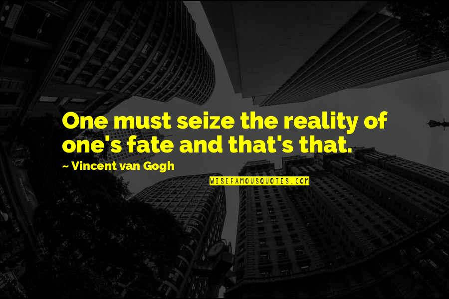 Venkat Quotes By Vincent Van Gogh: One must seize the reality of one's fate