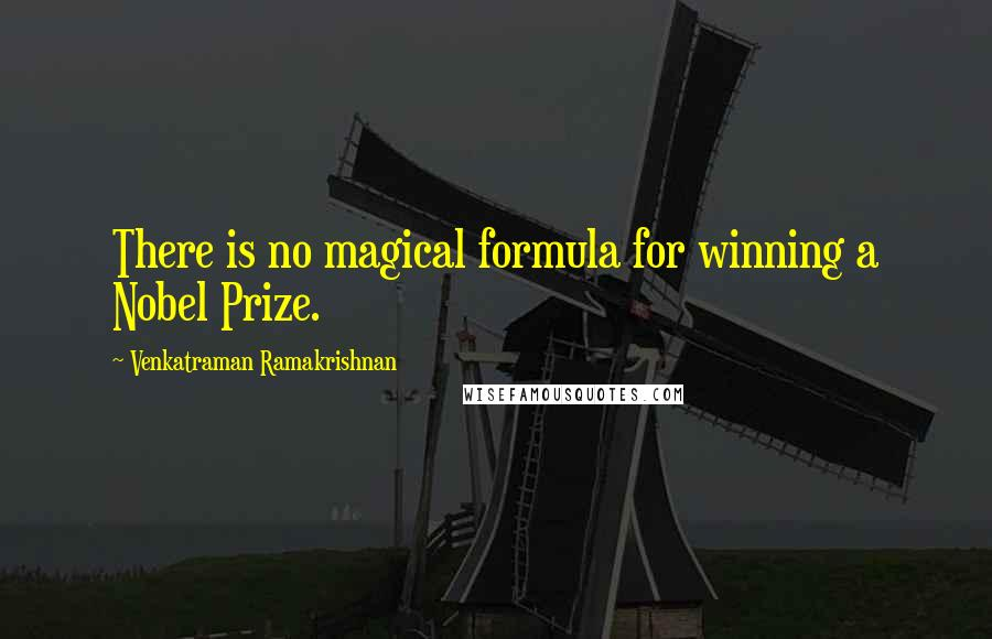 Venkatraman Ramakrishnan quotes: There is no magical formula for winning a Nobel Prize.