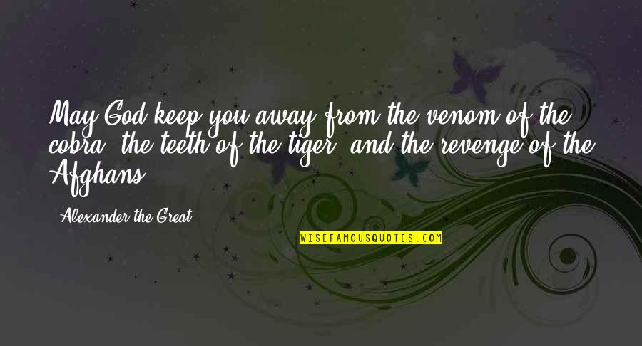 Venom Quotes By Alexander The Great: May God keep you away from the venom