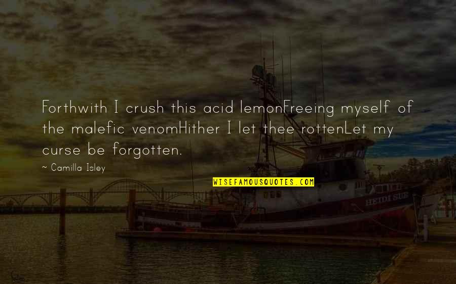 Venom Quotes By Camilla Isley: Forthwith I crush this acid lemonFreeing myself of