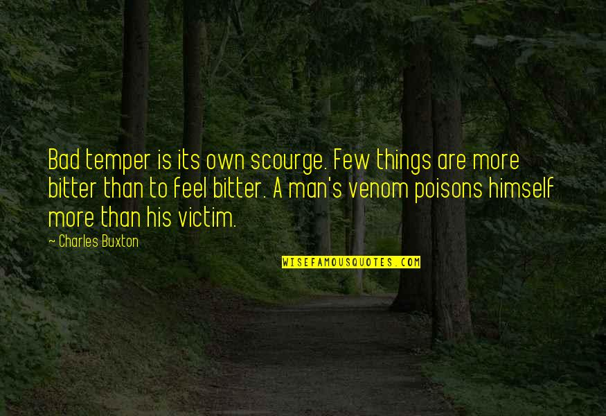 Venom Quotes By Charles Buxton: Bad temper is its own scourge. Few things