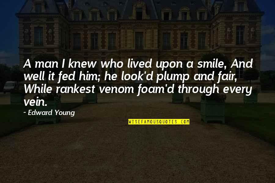 Venom Quotes By Edward Young: A man I knew who lived upon a