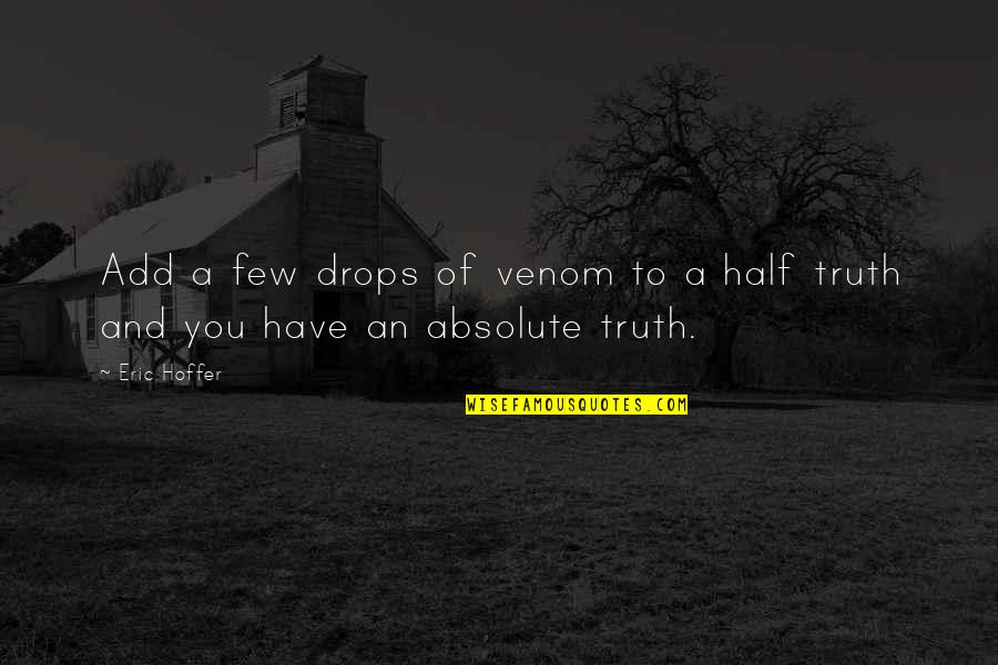 Venom Quotes By Eric Hoffer: Add a few drops of venom to a