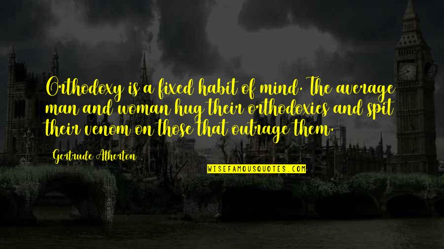 Venom Quotes By Gertrude Atherton: Orthodoxy is a fixed habit of mind. The