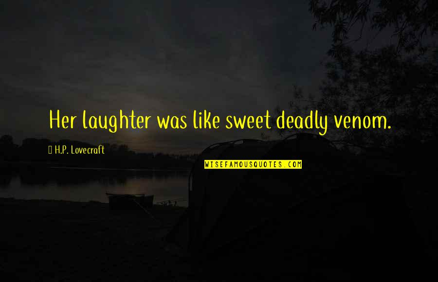 Venom Quotes By H.P. Lovecraft: Her laughter was like sweet deadly venom.