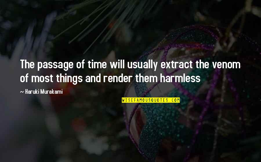 Venom Quotes By Haruki Murakami: The passage of time will usually extract the
