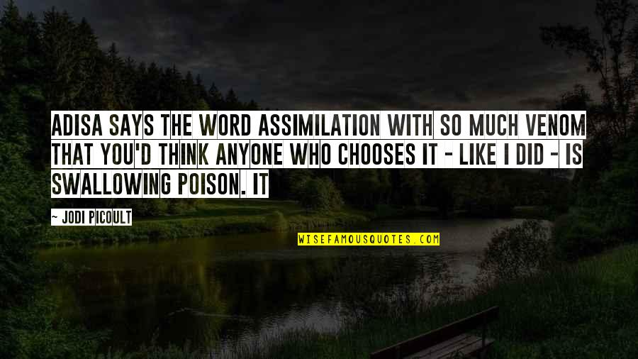 Venom Quotes By Jodi Picoult: Adisa says the word assimilation with so much