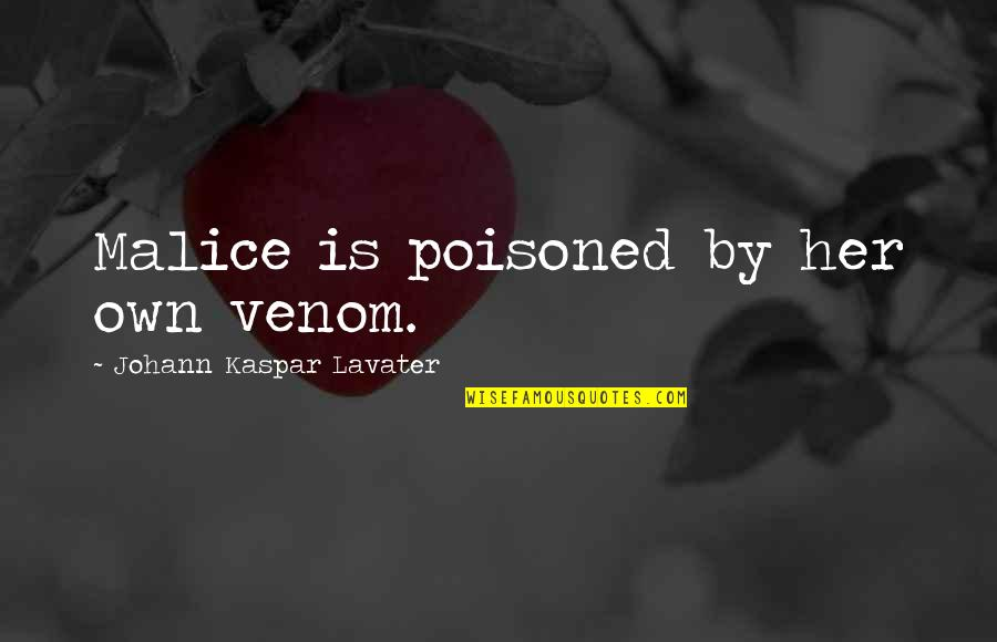 Venom Quotes By Johann Kaspar Lavater: Malice is poisoned by her own venom.