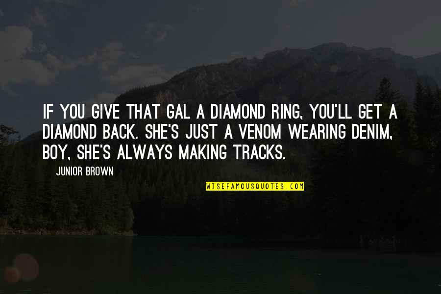 Venom Quotes By Junior Brown: If you give that gal a diamond ring,