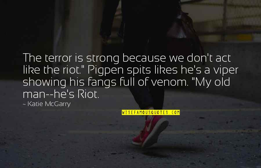 Venom Quotes By Katie McGarry: The terror is strong because we don't act