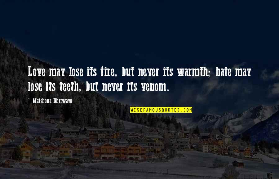 Venom Quotes By Matshona Dhliwayo: Love may lose its fire, but never its