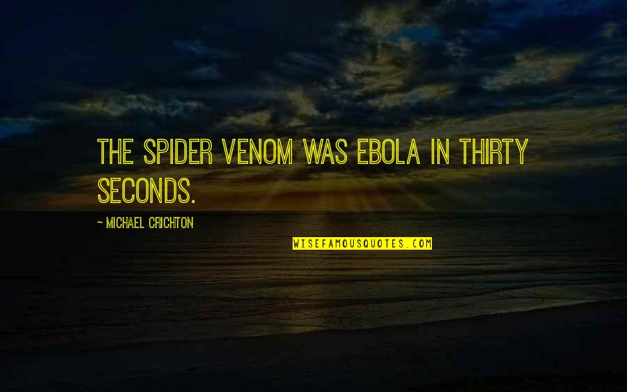 Venom Quotes By Michael Crichton: The spider venom was Ebola in thirty seconds.