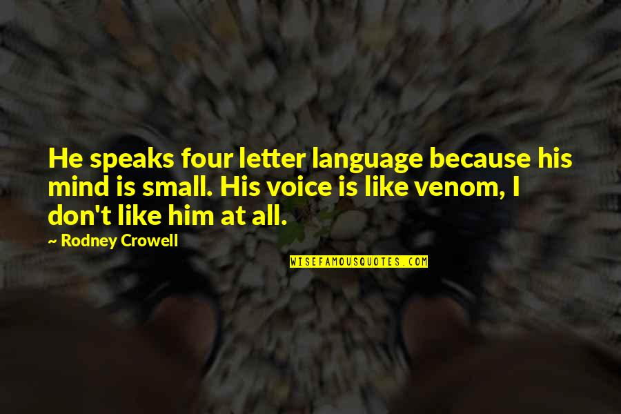 Venom Quotes By Rodney Crowell: He speaks four letter language because his mind
