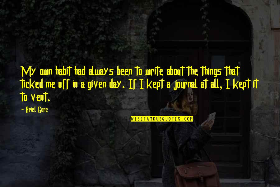 Vent Quotes By Ariel Gore: My own habit had always been to write
