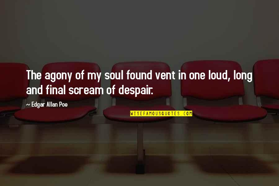 Vent Quotes By Edgar Allan Poe: The agony of my soul found vent in