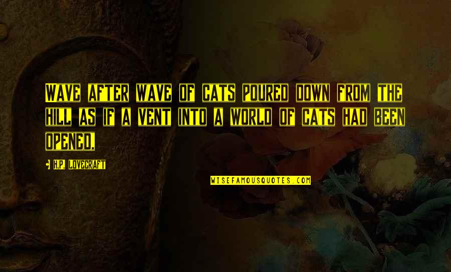 Vent Quotes By H.P. Lovecraft: Wave after wave of cats poured down from