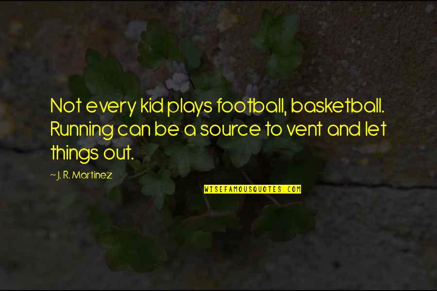 Vent Quotes By J. R. Martinez: Not every kid plays football, basketball. Running can