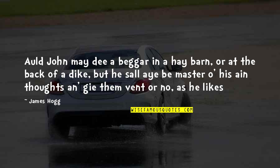 Vent Quotes By James Hogg: Auld John may dee a beggar in a