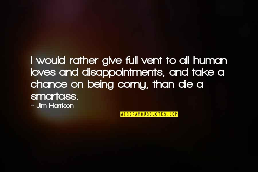 Vent Quotes By Jim Harrison: I would rather give full vent to all