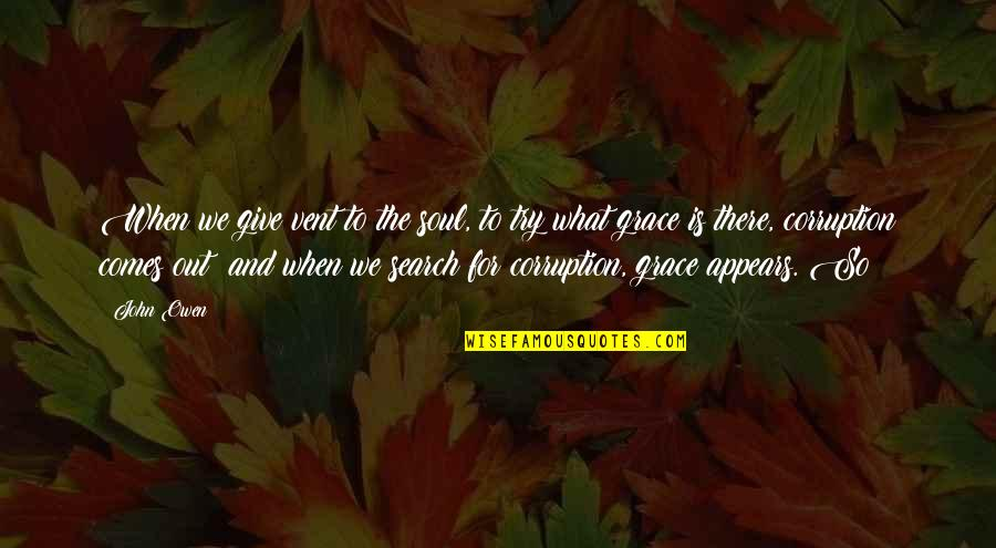 Vent Quotes By John Owen: When we give vent to the soul, to