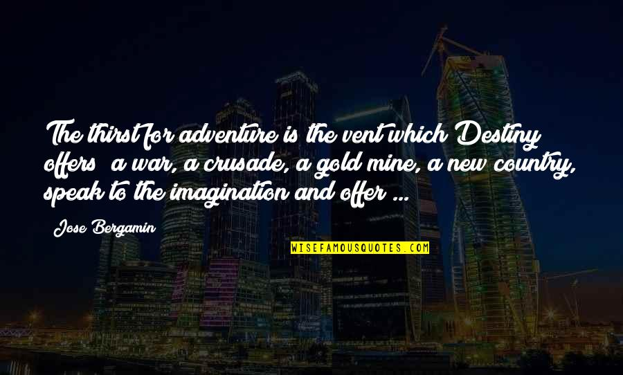 Vent Quotes By Jose Bergamin: The thirst for adventure is the vent which