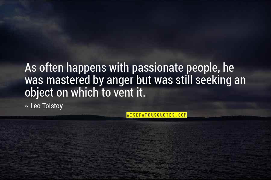 Vent Quotes By Leo Tolstoy: As often happens with passionate people, he was