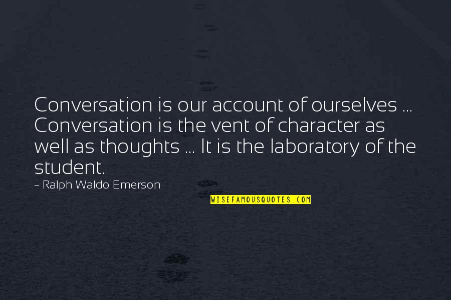 Vent Quotes By Ralph Waldo Emerson: Conversation is our account of ourselves ... Conversation