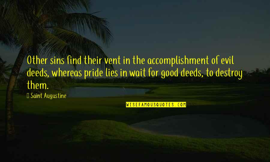 Vent Quotes By Saint Augustine: Other sins find their vent in the accomplishment