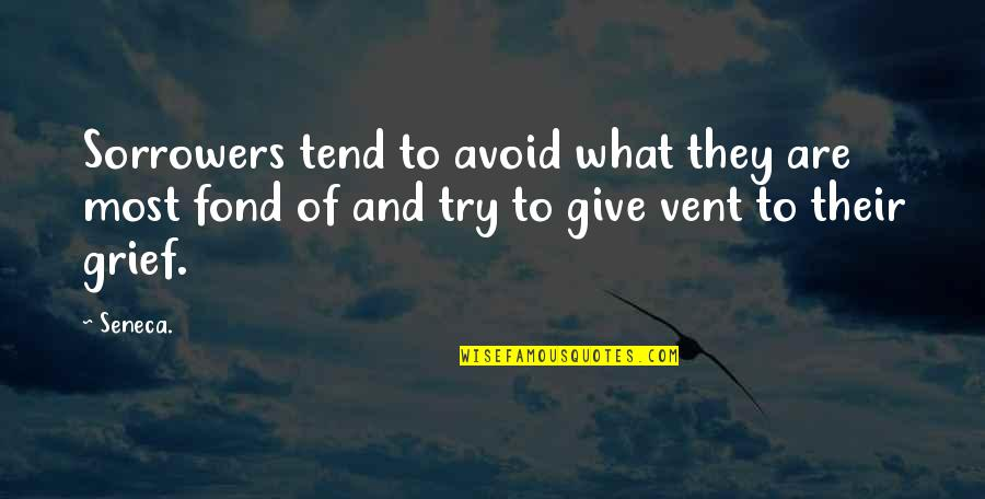 Vent Quotes By Seneca.: Sorrowers tend to avoid what they are most