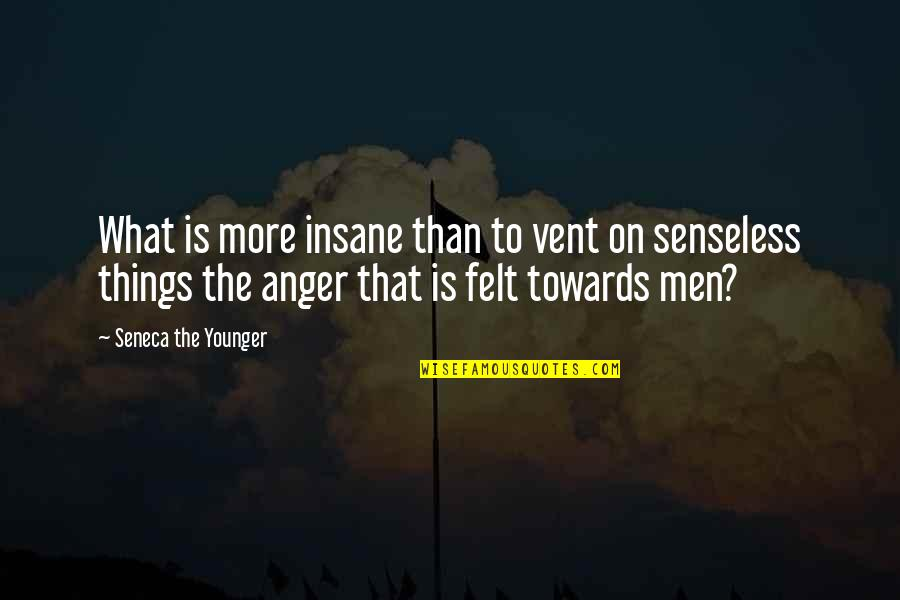 Vent Quotes By Seneca The Younger: What is more insane than to vent on