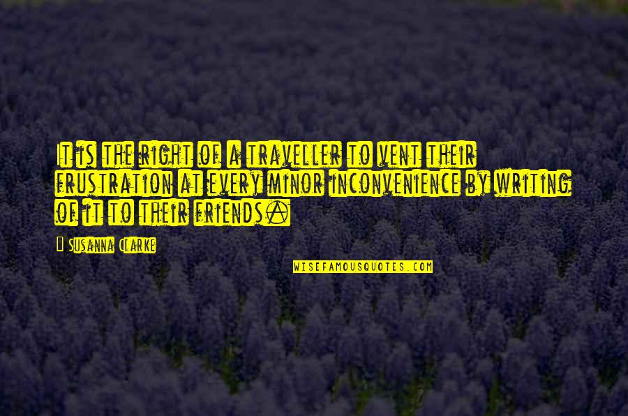 Vent Quotes By Susanna Clarke: It is the right of a traveller to