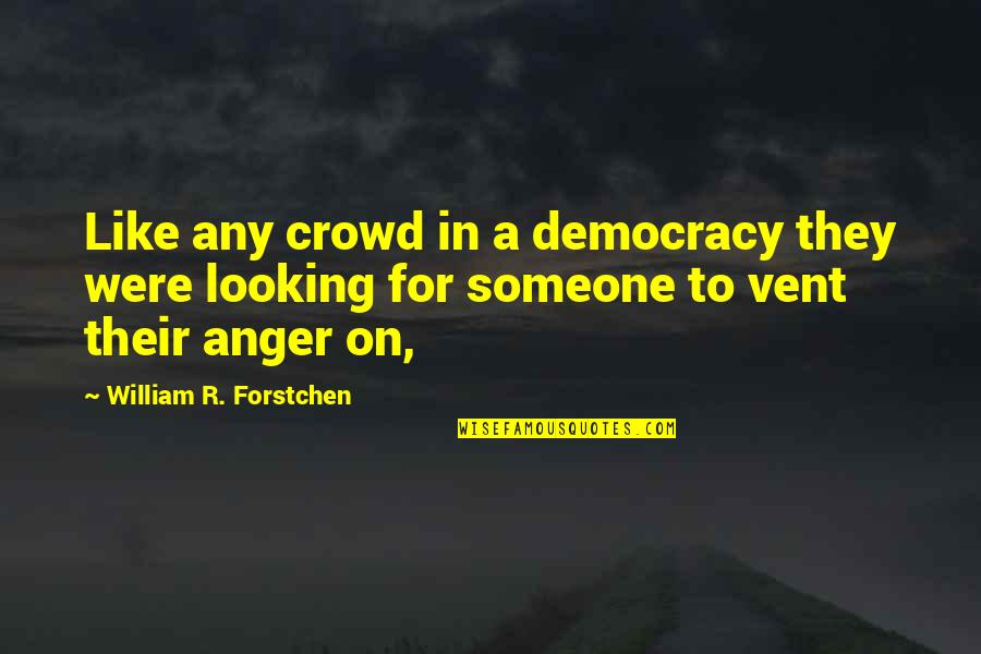Vent Quotes By William R. Forstchen: Like any crowd in a democracy they were
