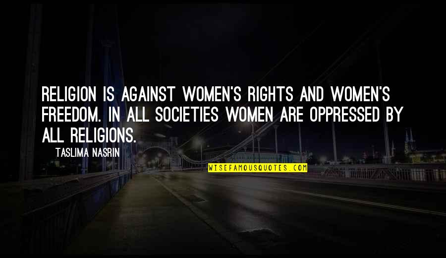 Venture Bros Henchman 21 Quotes By Taslima Nasrin: Religion is against women's rights and women's freedom.