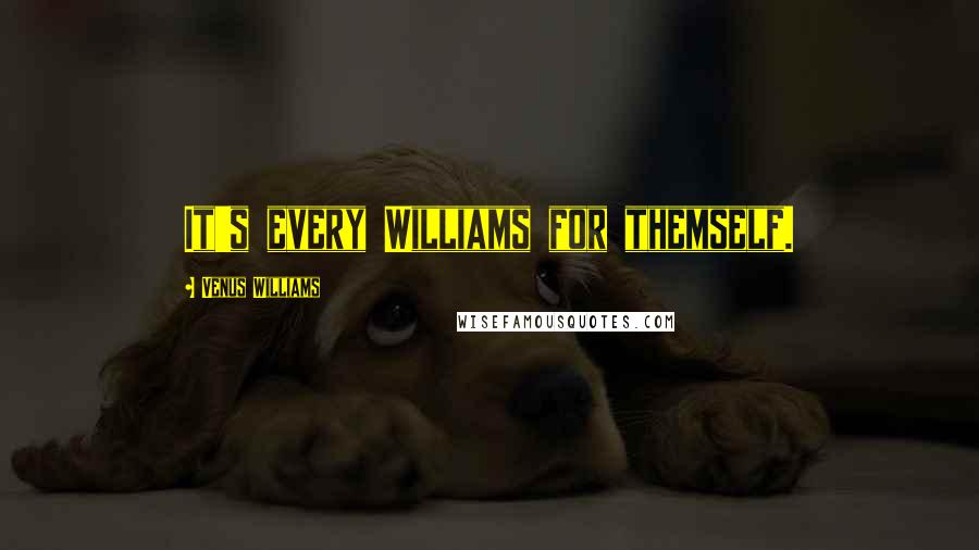 Venus Williams quotes: It's every Williams for themself.