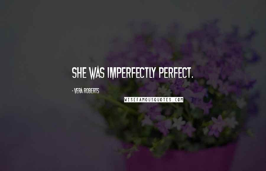 Vera Roberts quotes: She was imperfectly perfect.